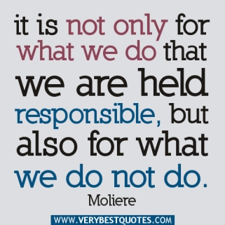 It-is-not-only-for-what-we-do-that-we-are-held-responsible-but-also-for-what-we-do-not-do2