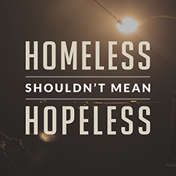 Homeless Shouldn't Mean Hopeless